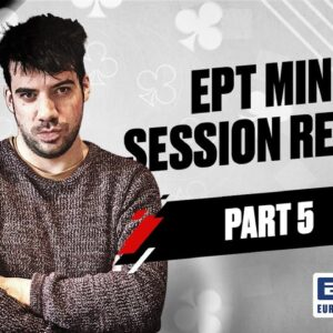 EPT MINI - SESSION REVIEW with Pete Clarke | Part 5